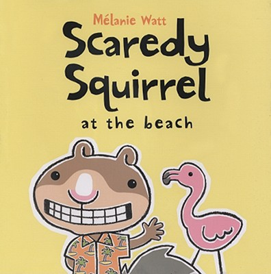 Scaredy Squirrel at the Beach By Watt, Melanie